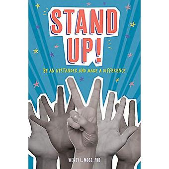 Stand Up! - Be an Upstander and Make a Difference by Wendy L. Moss - 9