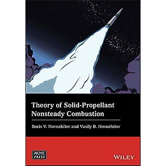 Theory of SolidPropellant Nonsteady Combustion by Novozhilov & Vasily B.Novozhilov & Boris V.