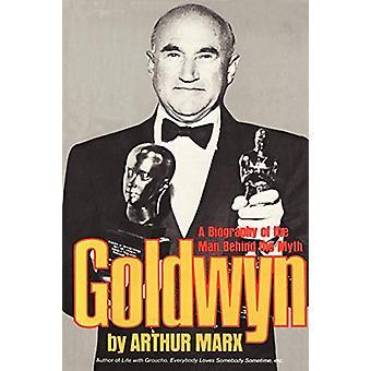 Goldwyn - Arthur Marxin elämäkerta miehestä myytin takana - 9780