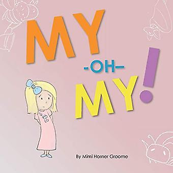 My-Oh-My! by Mimi Horner Groome - 9780991032440 Book