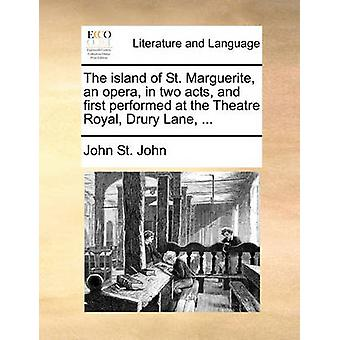 The Island of St. Marguerite - an Opera - in Two Acts - and First Per