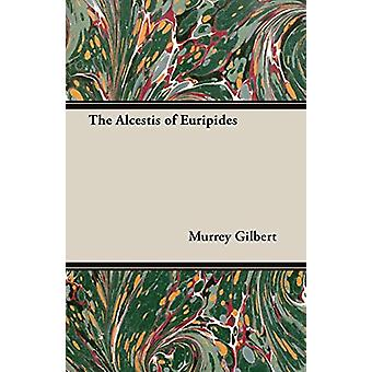 The Alcestis Of Euripides by Murrey Gilbert - 9781406702798 Book