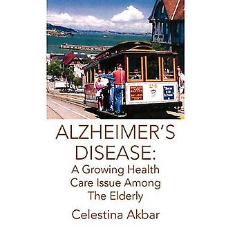 Alzheimer's Disease - A Growing Health Care Issue Among the Elderly by
