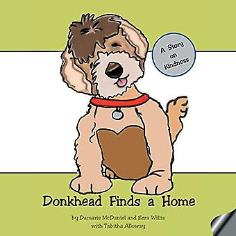 Donkhead Finds a Home - A Story on Kindness by Damaris McDaniel - 9781