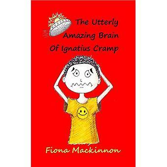 The Utterly Amazing Brain of Ignatius Cramp by Fiona Mackinnon - 9781