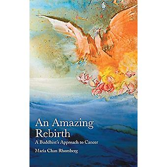 An Amazing Rebirth - A Buddhist's Approach to Cancer by Maria Chan Rho