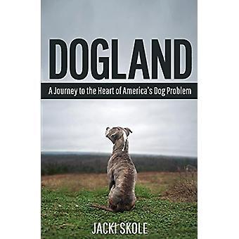Dogland - A Journey to the Heart of America's Dog Problem by Jacki Sko