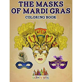 The Masks of Mardi Gras Coloring Book by Activity Attic - 97816832393