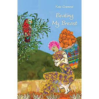 Beating My Breast - A diary of life and connection by Kate Cramond - 9