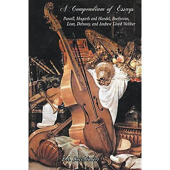 A Compendium of Essays - Purcell - Hogarth and Handel - Beethoven - Li