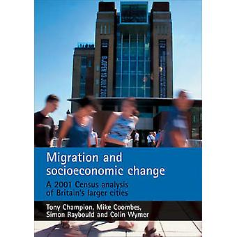 Migration and socioeconomic change A 2001 Census analysis of Britain's larger cities