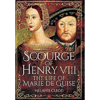 Fléau d'Henri VIII La vie de Marie de Guise