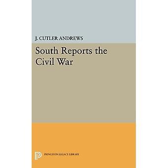 South Reports the Civil War by J. Cutlery Andrews - 9780691621166 Book