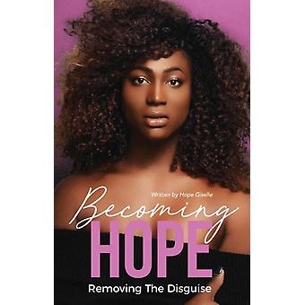 Becoming Hope  Removing the Disguise by Hope Giselle