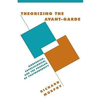 Theorising the Avant-Garde: Modernism, Expressionism, and the Problem of Postmodernity