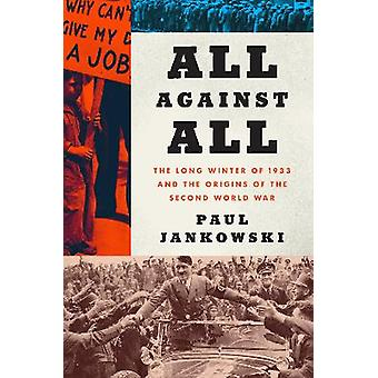 All Against All The Long Winter of 1933 and the Origins of the Second World War
