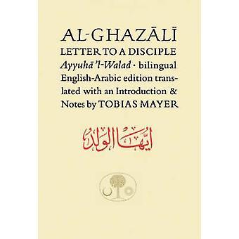 Al-Ghazali Letter to a Disciple - Ayyuha'l-Walad by Abu Hamid Muhammad