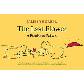 The Last Flower - A Parable in Pictures by James Thurber - 97815872962
