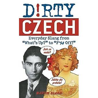 Dirty Czech - Everyday Slang from  -What's Up? - to  -F*%# off! - by Marti