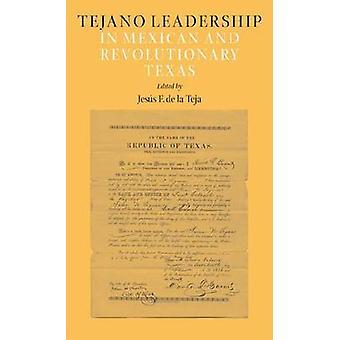 Tejano leiderschap in Mexicaanse en revolutionaire Texas door Jesus F. de l