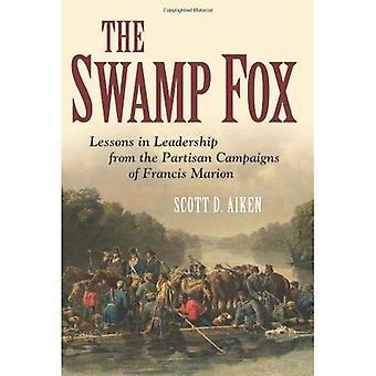 Le renard des marais: Leçons de Leadership des campagnes partisanes de Francis Marion