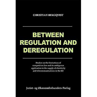 Between Regulation and Deregulation: Studies on the Limitations of Competition Law and its Ambiguous Application...