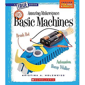 Amazing Makerspace: Basic Machines (True Bookmakerspace Projects)