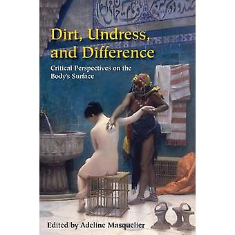 Dirt Undress and Difference Critical Perspectives on the Bodys Surface by Masquelier & Adeline