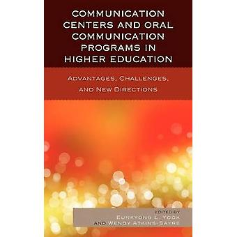 Communication Centers and Oral Communication Programs in Higher Education Advantages Challenges and New Directions by Yook & Eunkyong Lee