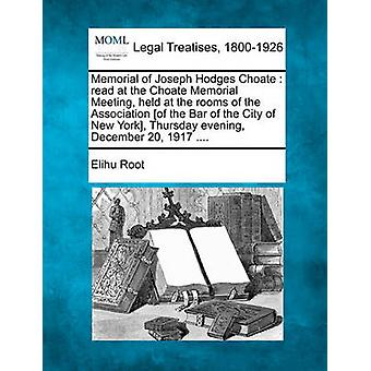 Memorial of Joseph Hodges Choate  read at the Choate Memorial Meeting held at the rooms of the Association of the Bar of the City of New York Thursday evening December 20 1917 .... by Root & Elihu