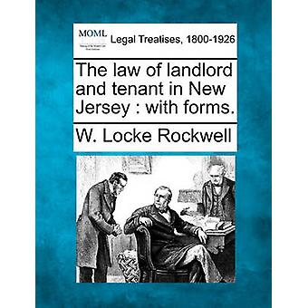 The law of landlord and tenant in New Jersey  with forms. by Rockwell & W. Locke