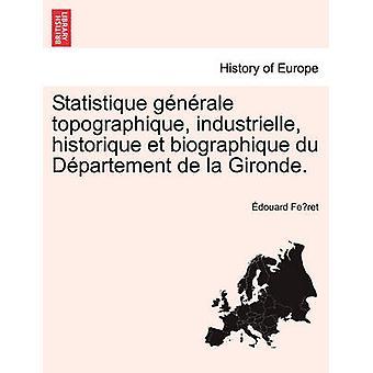 Statistique gnrale topographique industrielle historique et biographique du Dpartement de la Gironde. di Feret & douard