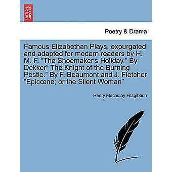Famous Plays Elizabethan espurgate e adattato per i lettori moderni da H. M. F. La vacanza di calzolai. Da Dekker il cavaliere della bruciatura pestello. Di F. Beaumont e Fletcher J. Epicne o th di Macaulay Fitzgibbon & Henry
