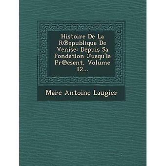 Histoire De La République De Venise Depuis Sa Fondation Jusqula heden Volume 12... door Laugier & Marc Antoine