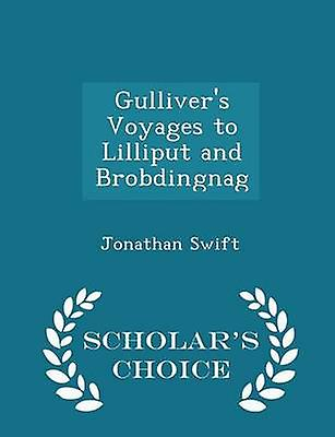 Gullivers Voyages to Lilliput and Brobdingnag  Scholars Choice Edition by Swift & Jonathan