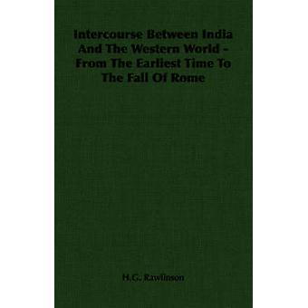Samlag mellan Indien och den västra världen från den tidigaste tiden till nedgången av Rom av Rawlinson & H.G.