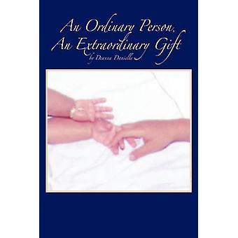 An Ordinary Person an Extraordinary Gift by Danielle & Deanna