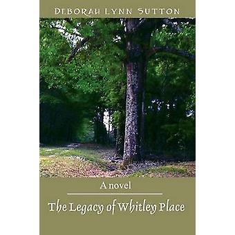 The Legacy of Whitley Place by Sutton & Deborah Lynn