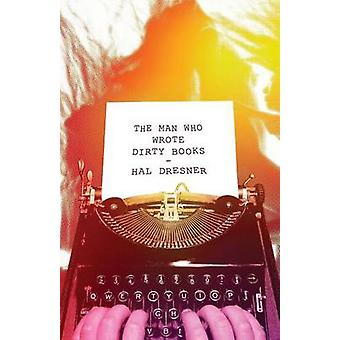 The Man Who Wrote Dirty Books by Hal Dresner