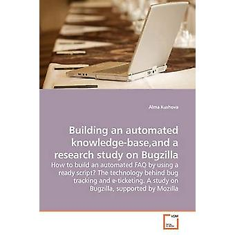 Eine automatisierte Knowledgebaseand Bauforschung Studie über Bugzilla Kushova & Alma