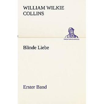 Blinde Liebe. Erster Band door Collins & William Wilkie