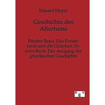 Fnfter Band. Das Perserreich Und die Griechen. Viertes Buch Der Ausgang der Griechischen Geschichte von Meyer & Eduard