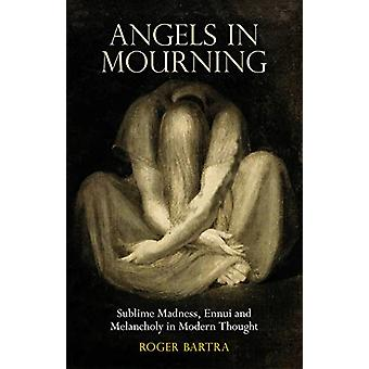 Angels in Mourning - Sublime Madness - Ennui and Melancholy in Modern