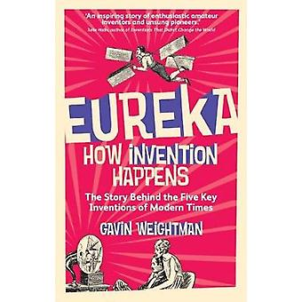 Eureka - How Invention Happens by Gavin Weightman - 9780300228854 Book