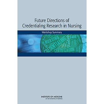 Future Directions of Credentialing Research in Nursing - Workshop Summ