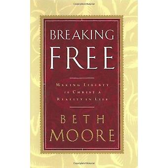 Breaking Free - Making Liberty in Christ a Reality in Life by Beth Moo