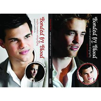 Bonded by Blood - Robert Pattinson Biography and Taylor Lautner Biogra