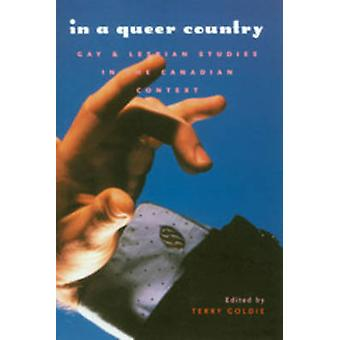 In a Queer Country - Gay and Lesbian Studies in the Canadian Context b