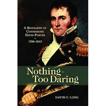 Nothing Too Daring - A Biography of Commodore David Porter - 1780-1843