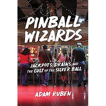 Pinball Wizards - Jackpots - Drains - and the Cult of the Silver Ball